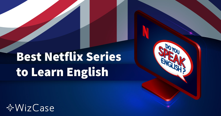 8 Best Netflix Series to Learn English in 2020
