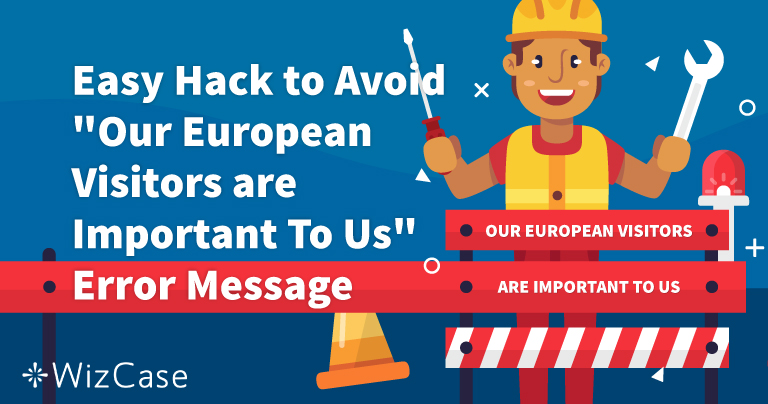 "How to Solve ""Our European Visitors are Important to Us"" Error Message"