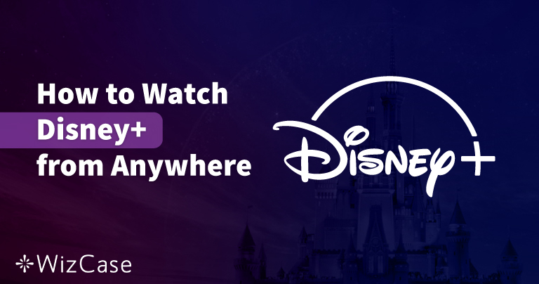 5 Best VPNs for Watching Disney+ from Anywhere in 2021