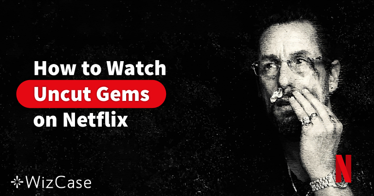 How to Watch Uncut Gems on Netflix (Updated 2020)