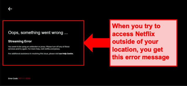 Without a premium VPN, you'll get an error message when you try to stream global Netflix.