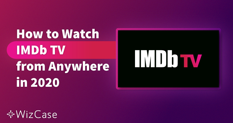 How to Watch IMDb TV From Anywhere in 2020