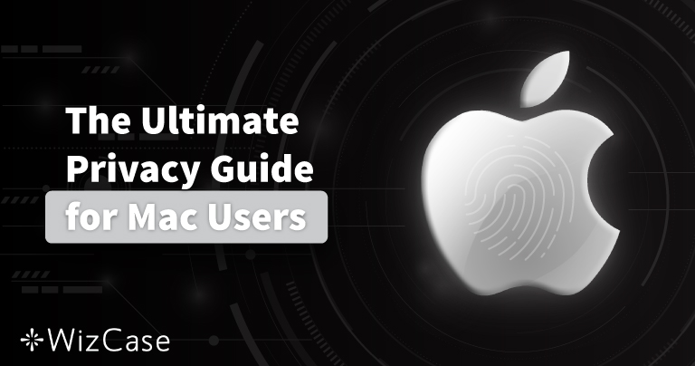 The Ultimate Privacy Guide for Mac Users