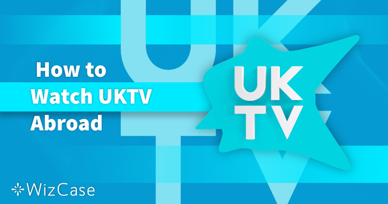 How to Watch UKTV Abroad in 2020