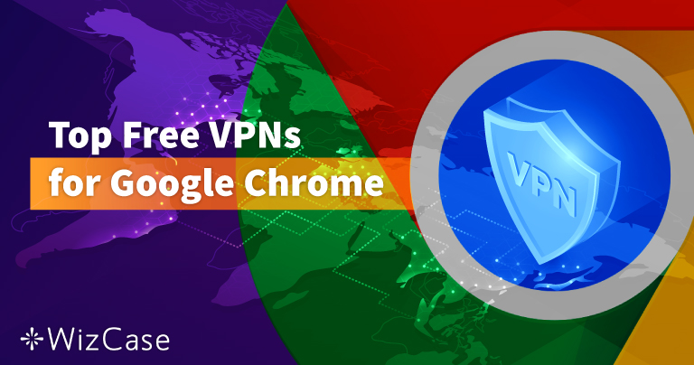 Top 6 Free VPNs for Google Chrome