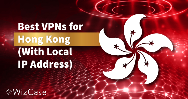 5 Best VPNs for Hong Kong (Updated Local Servers 2020)