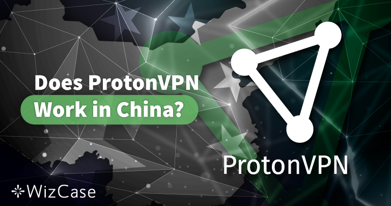 Does ProtonVPN Work in China? — TESTED 2020