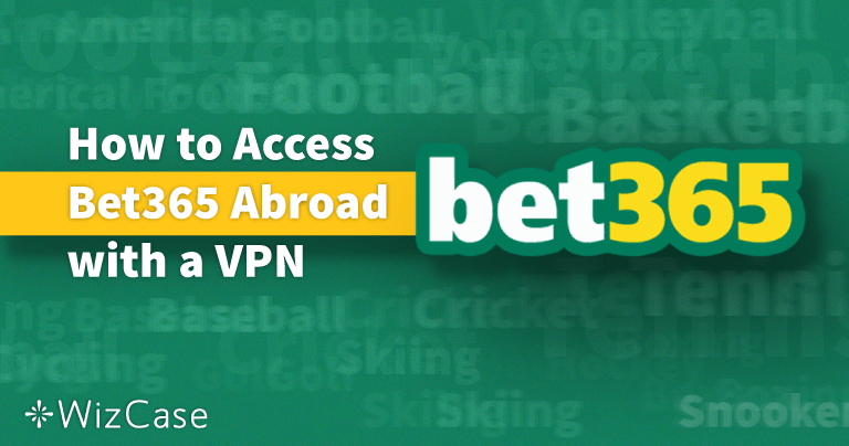 How to Access Bet365 Abroad (US etc.) With a VPN in 2021