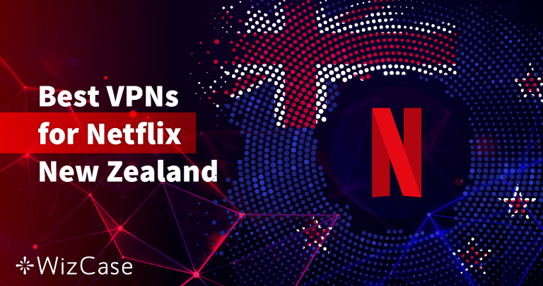 5 Best VPNs to Watch Netflix New Zealand in 2020