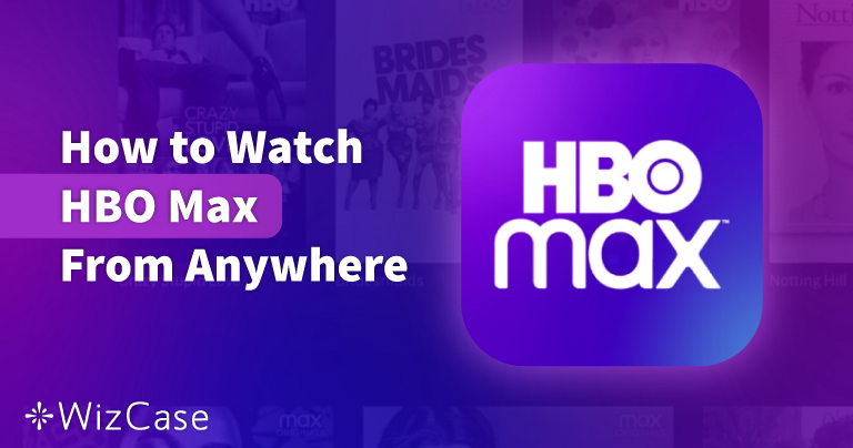 How to Watch HBO Max From Anywhere in 2021