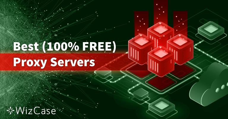 9 Best (100% FREE) Proxy Servers in January 2021