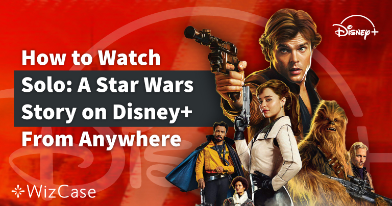 How to Watch Solo: A Star Wars Story on Disney+ in 2021