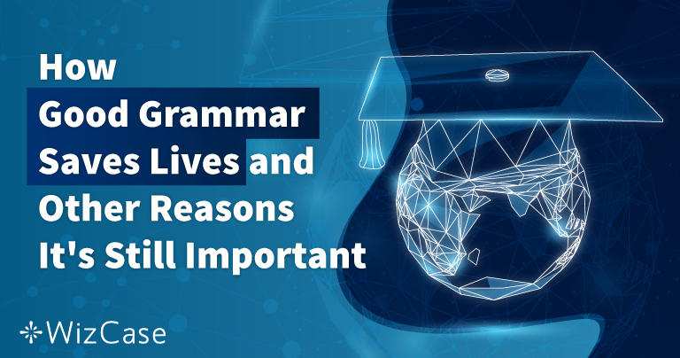 How Good Grammar Saves Lives and Other Reasons It's Still Important