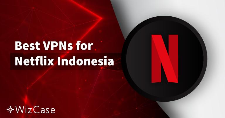 5 Best VPNs to Watch Netflix US in Indonesia in 2021