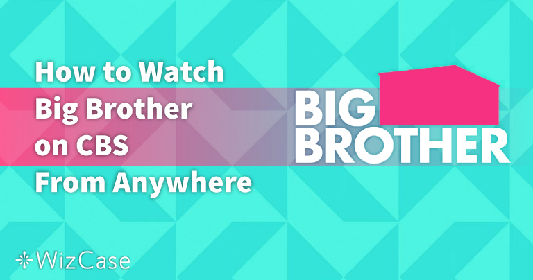 How to Watch Big Brother on CBS All Access From Anywhere in 2021