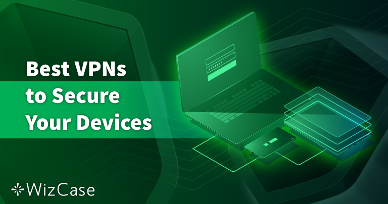 10 Most Secure VPNs for PC, Mac, and Phones — Tested 2021