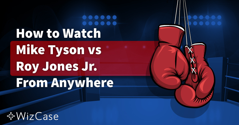 How to Watch Tyson vs Jones Online From Anywhere in 3 FAST Steps