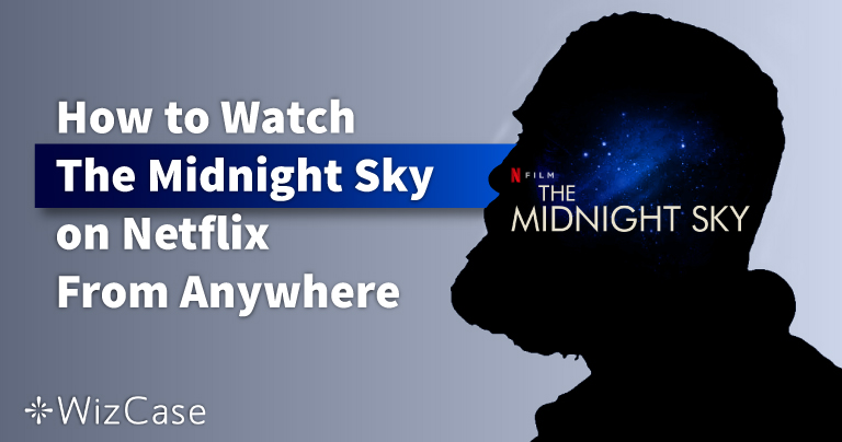 How to Watch The Midnight Sky on Netflix From Anywhere in 2021