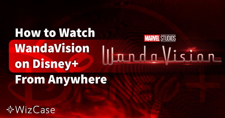 How to Watch WandaVision on Disney+ From Anywhere in 2021