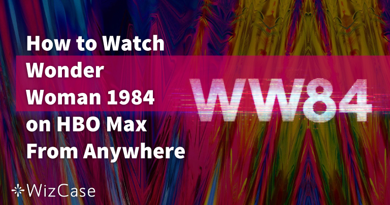 How To Watch Wonder Woman 1984 on HBO Max From Anywhere