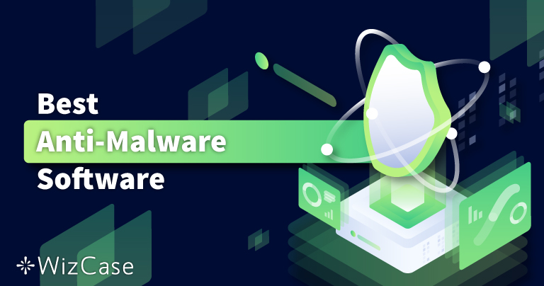 5 Best Anti-Malware Software for Removal & Protection (2021)