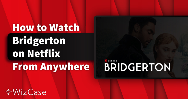 How to Watch Bridgerton on Netflix From Anywhere in 2021