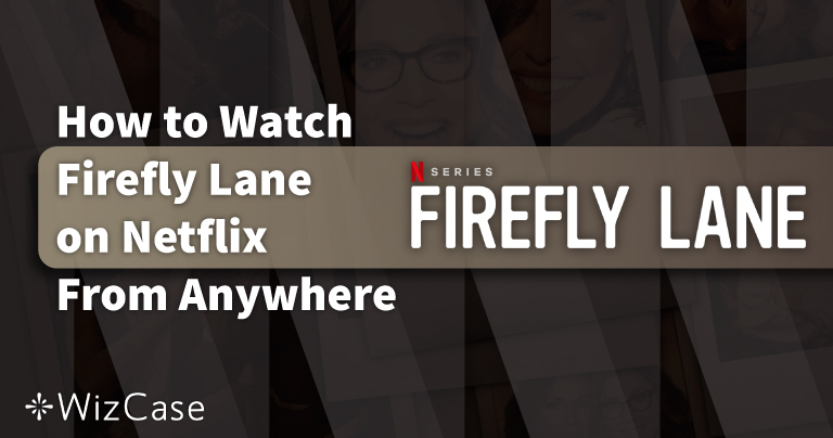 How to Watch Firefly Lane From Anywhere in 2021