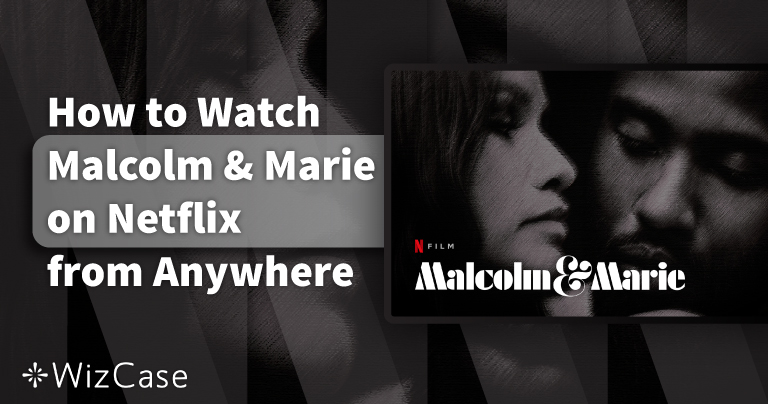 How to Watch Malcolm & Marie From Anywhere in 2021