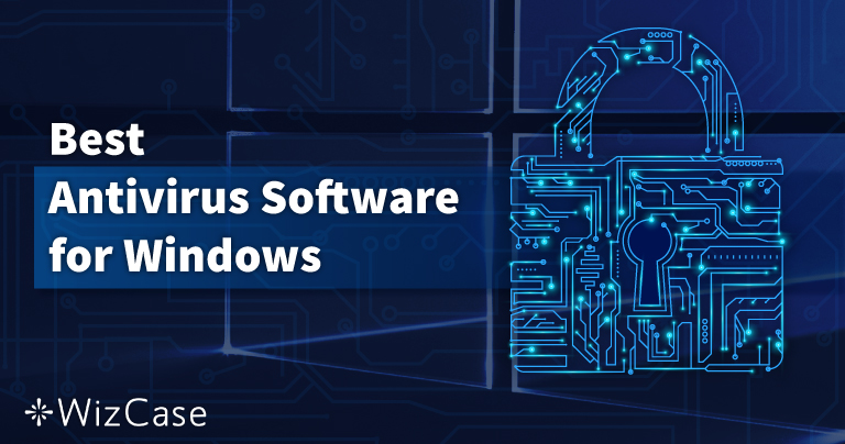 10 Best Windows Antivirus Software for PC Protection (2021)