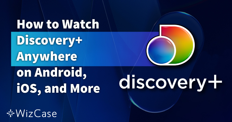 How to Watch Discovery+ Abroad in 2021 on Android + More