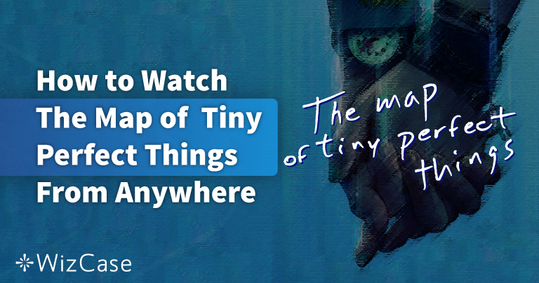 How to Watch The Map of Tiny Perfect Things From Anywhere in 2021