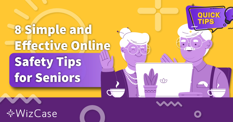 8 Simple and Effective Online Safety Tips for Seniors in 2021