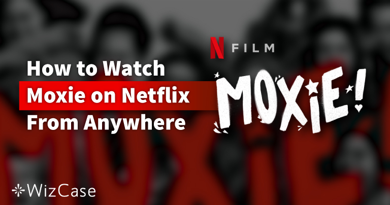 How to Watch Moxie on Netflix From Anywhere in 2021