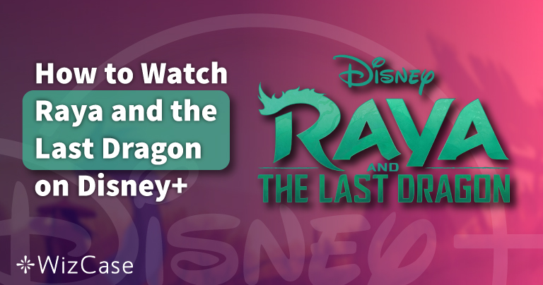 How to Watch Raya and the Last Dragon on Disney+ in 2021