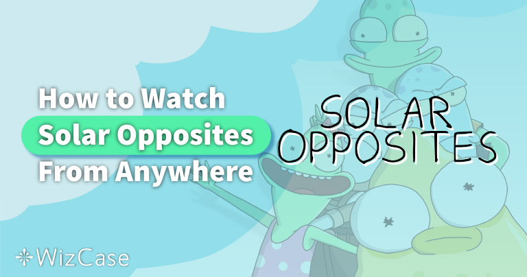 How to Watch Solar Opposites From Anywhere in 2021