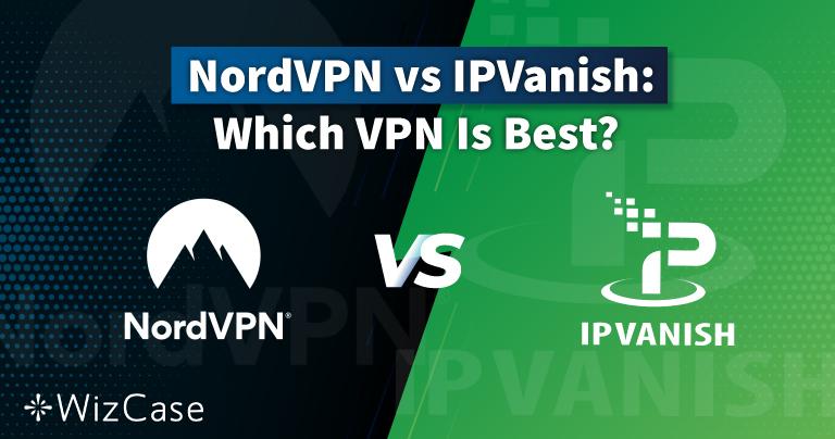 NordVPN vs IPVanish Tested in 2021: One CLEAR Winner!