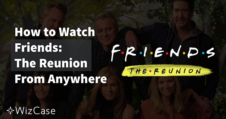 How to Watch Friends: The Reunion From Anywhere in 2021