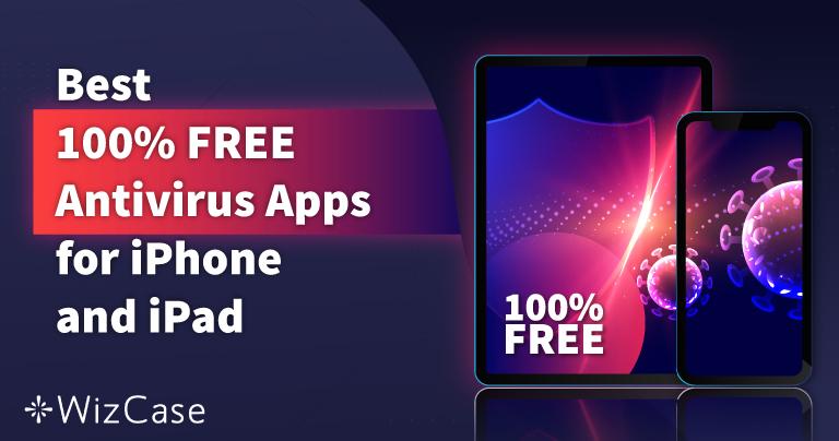6 Best 100% FREE iPhone & iPad Antivirus Apps (Updated 2021)