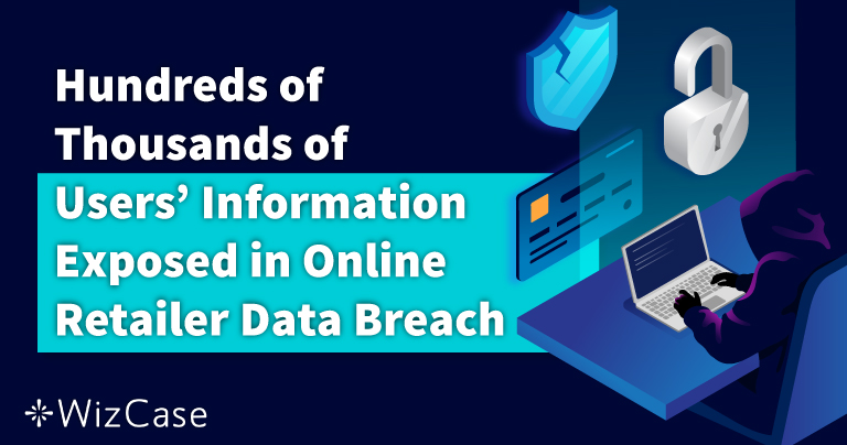 Data Breach: Hundreds of Thousands of Customers' Personal Information Exposed
