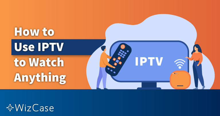 How to Use IPTV to Watch Anything in 2021