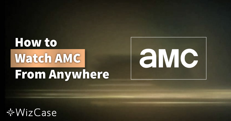 How to Watch AMC From Anywhere in 2021