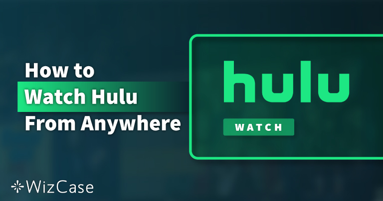 How to Watch Hulu From Anywhere in 2021 on Any Device