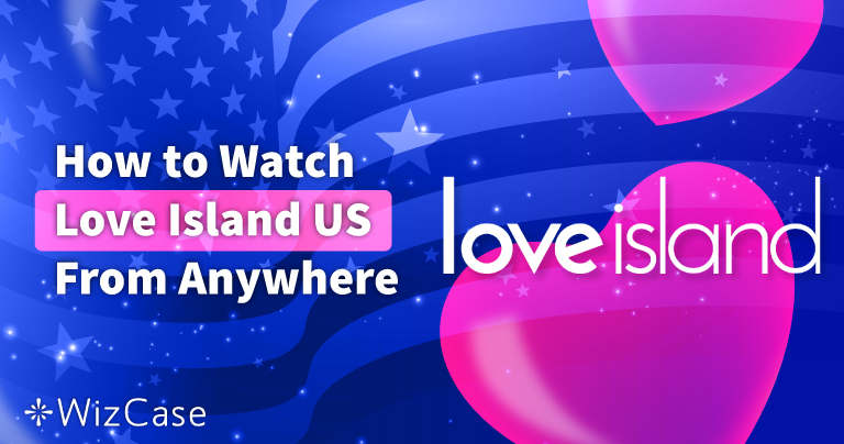How to Watch Love Island USA 2021 Live Online Abroad (Free)
