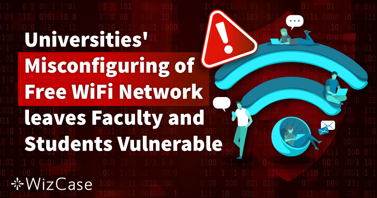 Universities' Security Blindspot on Global Free WiFi Network Leaves Faculty and Student Usernames and Passwords Exposed to Hackers